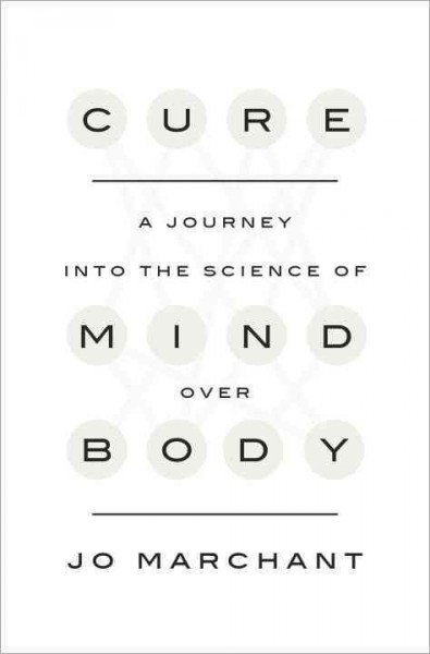 Cure - A Journey into the Science of Mind Over Body by Jo Marchant